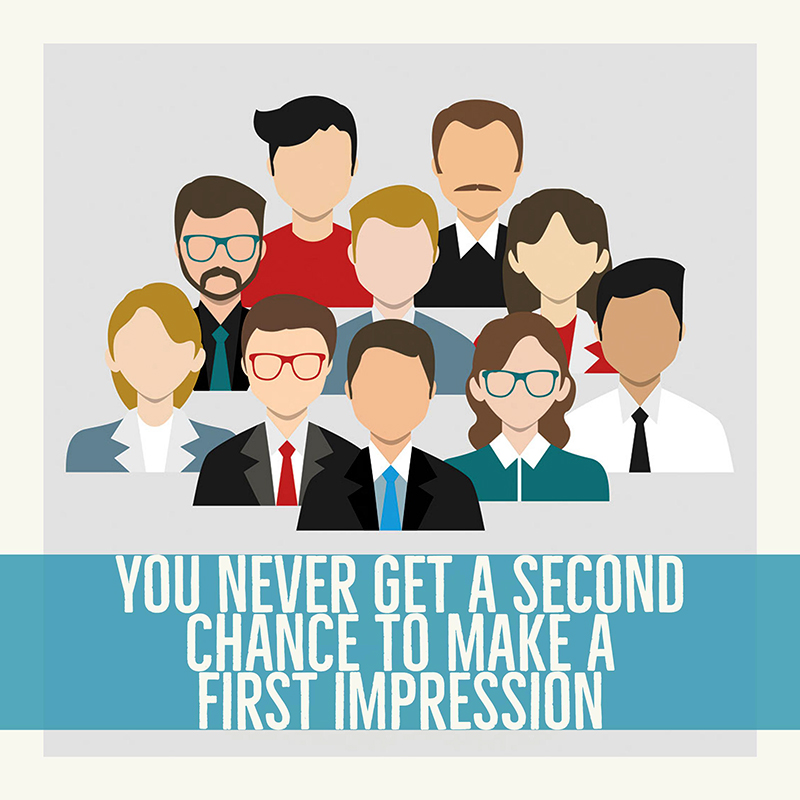 You never get a second chance to make a first impression