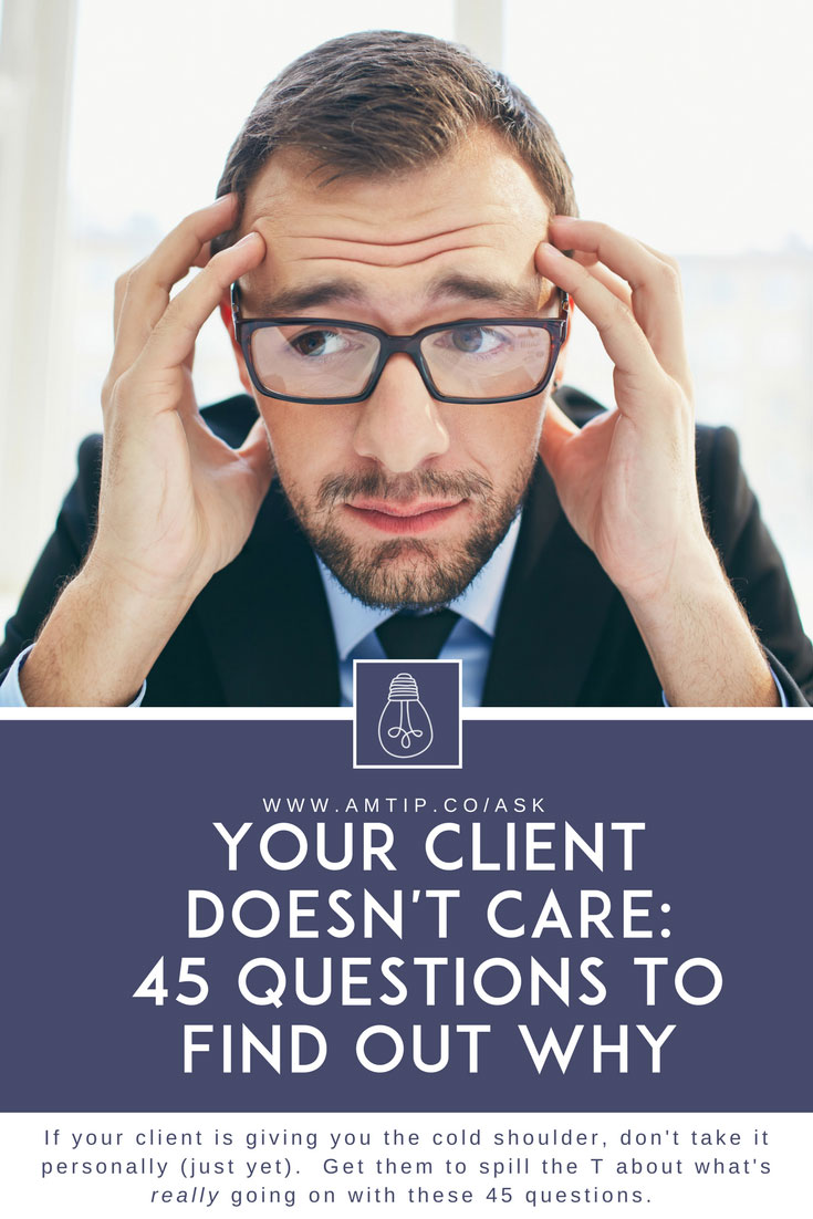 If your client is giving you the cold shoulder, don't take it personally (just yet).  Get them to spill the T about what's really going on with these 45 questions. #customer