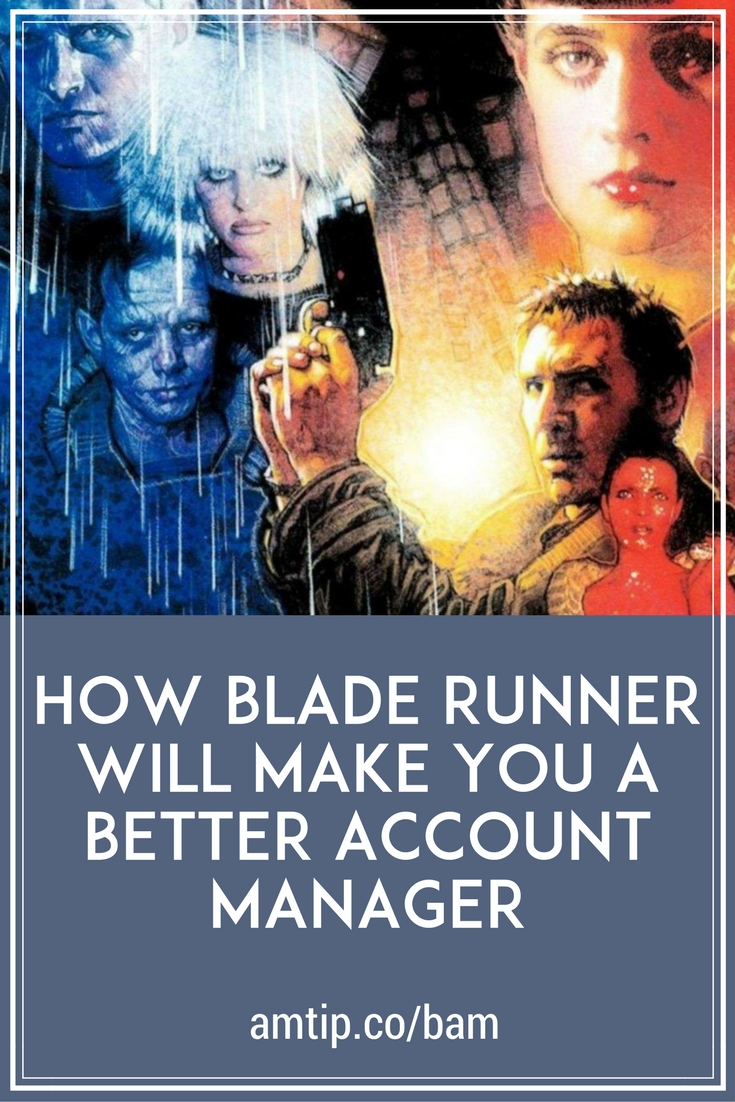 Did you know Blade Runner can teach you everything you need to know about Account Management? #careeradvice