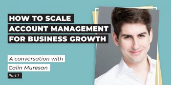 How to Scale Account Management for Business Growth with Calin Muresan